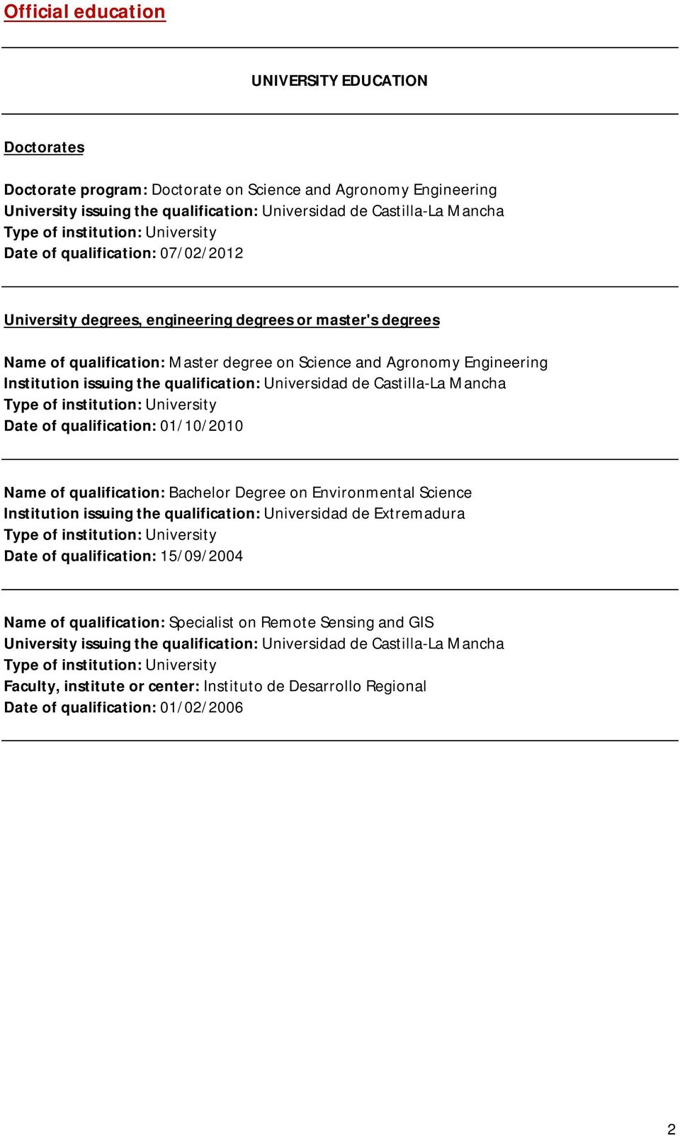 Universidad de Castilla-La Mancha Date of qualification: 01/10/2010 Name of qualification: Bachelor Degree on Environmental Science Institution issuing the qualification: Universidad de Extremadura