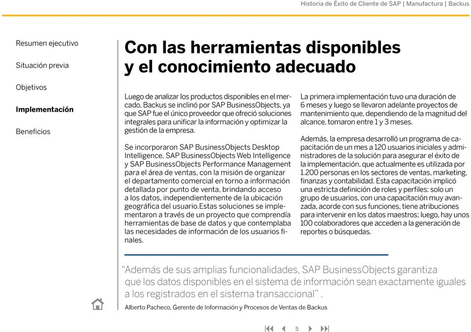 Se incorporaron SAP BusinessObjects Desktop Intelligence, SAP BusinessObjects Web Intelligence y SAP BusinessObjects Performance Management para el área de ventas, con la misión de organizar el