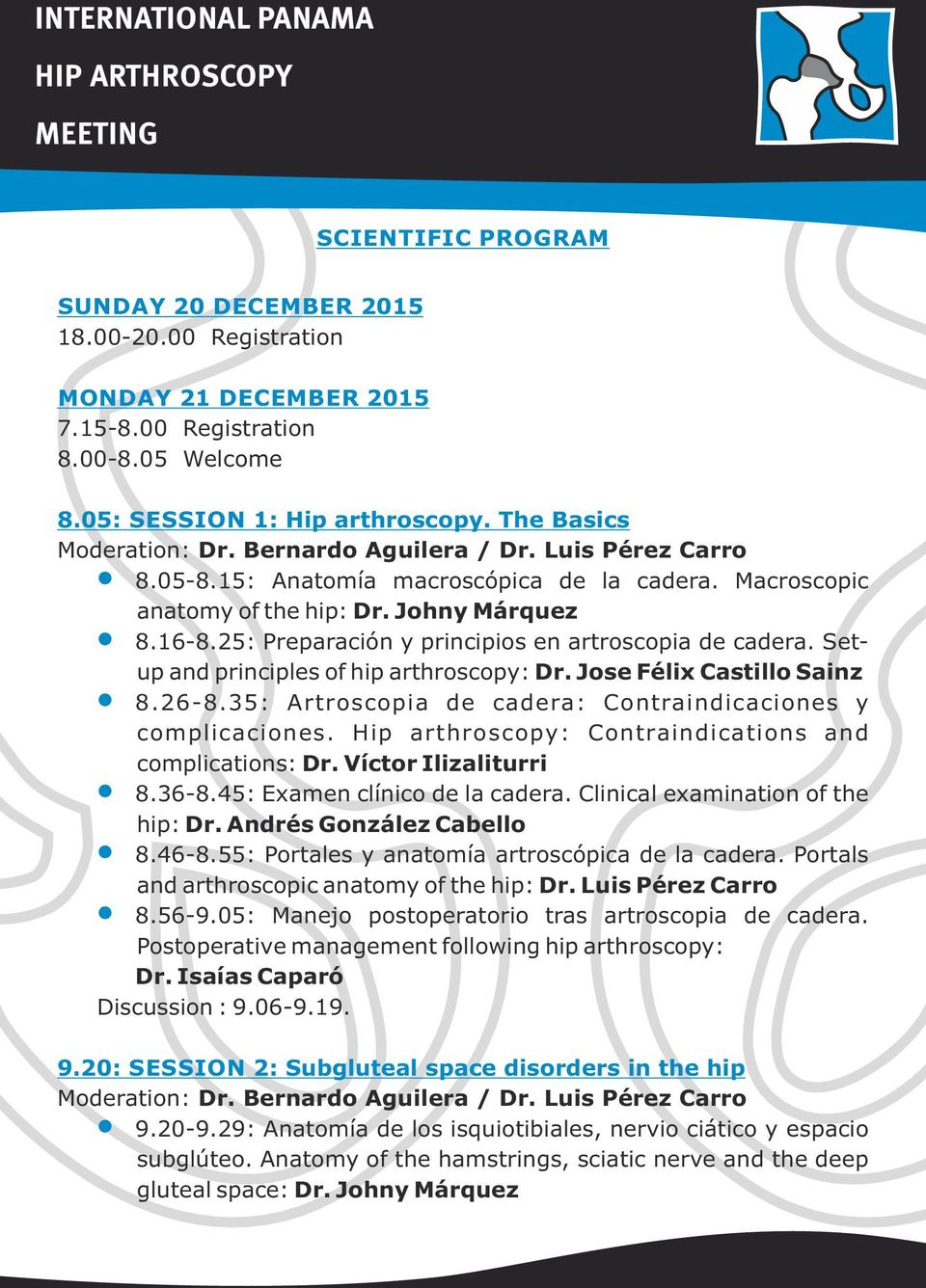 Setup and principles of hip arthroscopy: Dr. Jose Félix Castillo Sainz 8.26-8.35: Artroscopia de cadera: Contraindicaciones y complicaciones. Hip arthroscopy: Contraindications and complications: Dr.