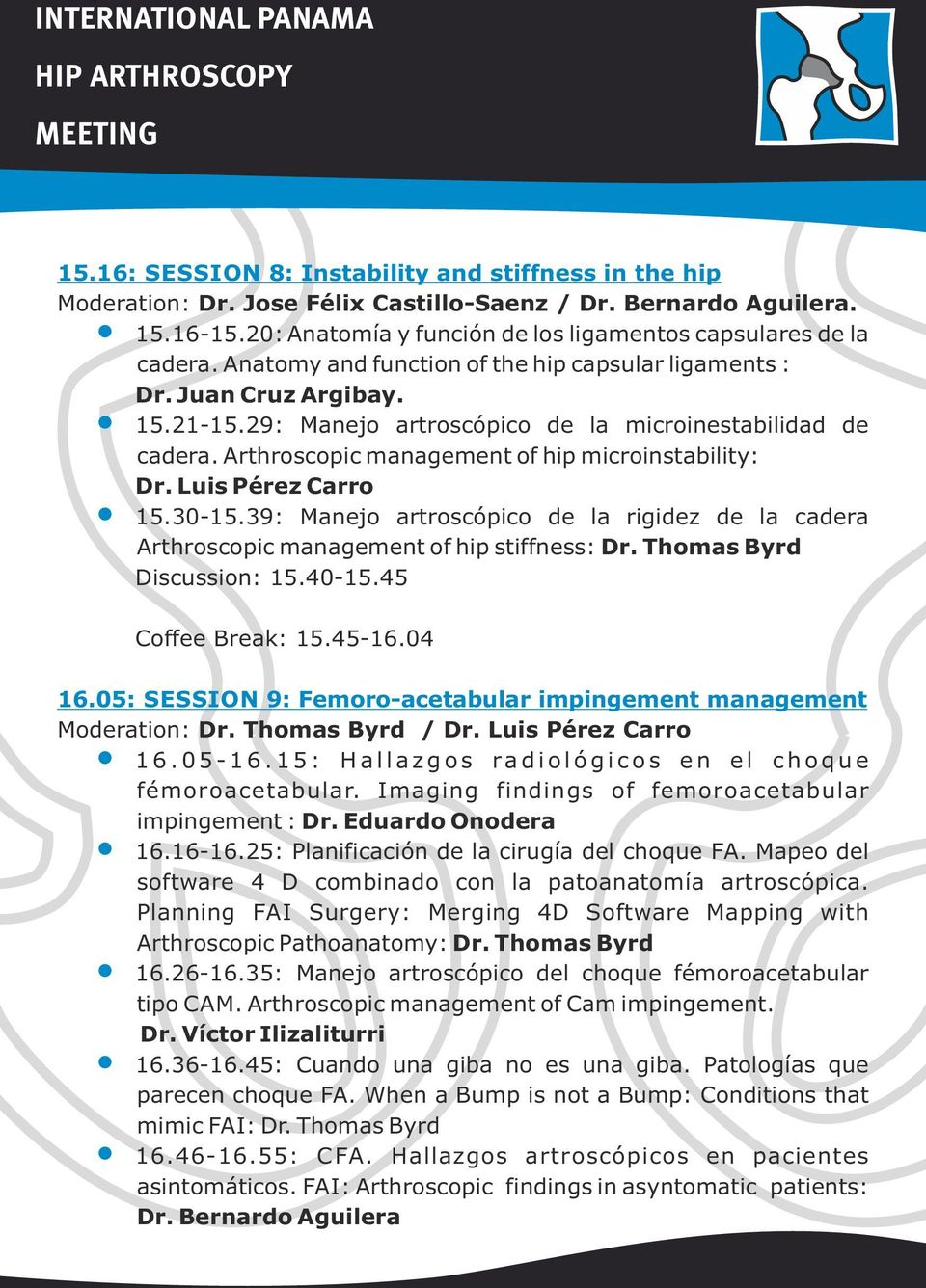 Luis Pérez Carro 15.30-15.39: Manejo artroscópico de la rigidez de la cadera Arthroscopic management of hip stiffness: Dr. Thomas Byrd Discussion: 15.40-15.45 Coffee Break: 15.45-16.04 16.