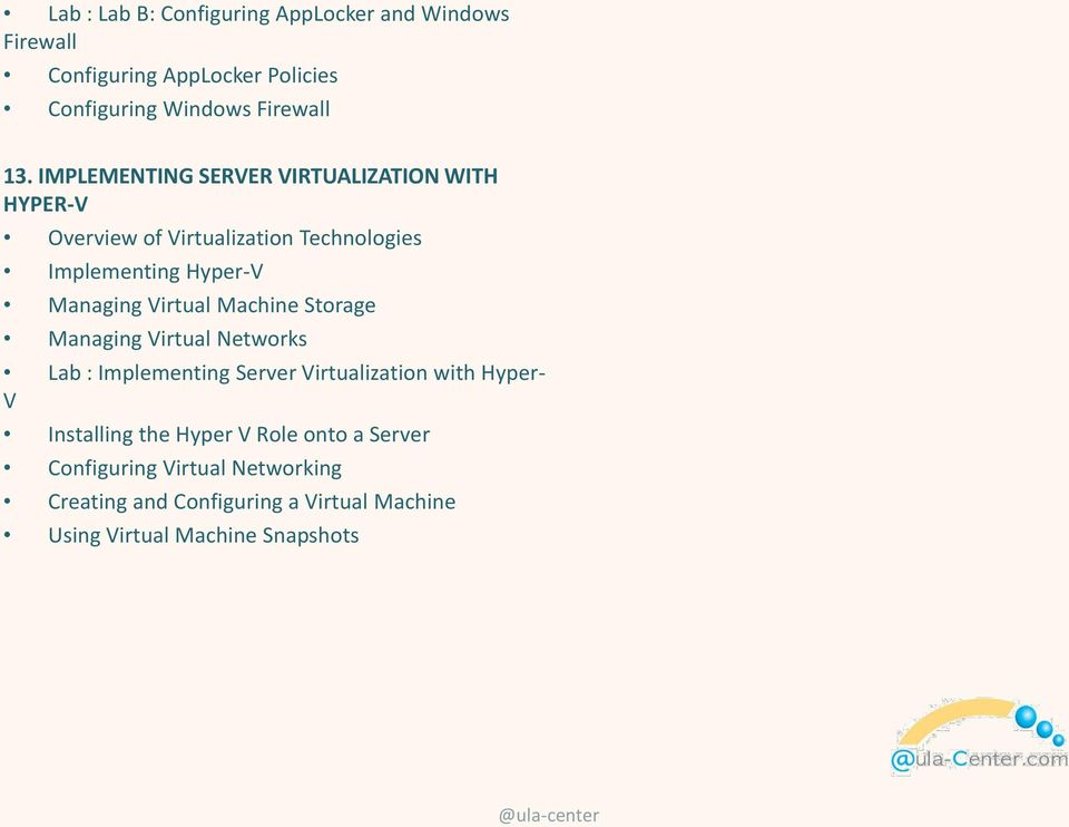 Virtual Machine Storage Managing Virtual Networks Lab : Implementing Server Virtualization with Hyper- V Installing the
