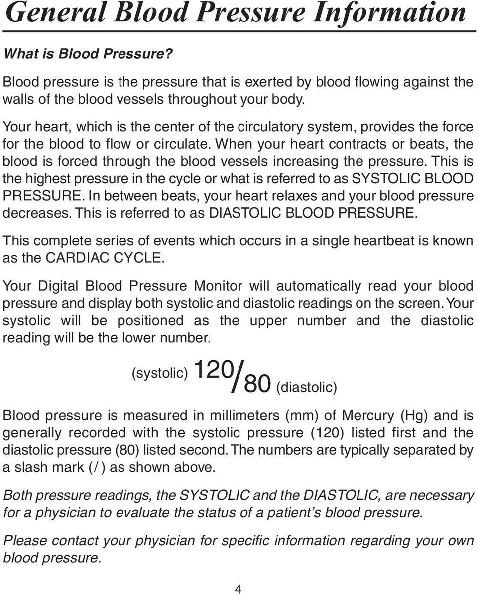 When your heart contracts or beats, the blood is forced through the blood vessels increasing the pressure. This is the highest pressure in the cycle or what is referred to as SYSTOLIC BLOOD PRESSURE.