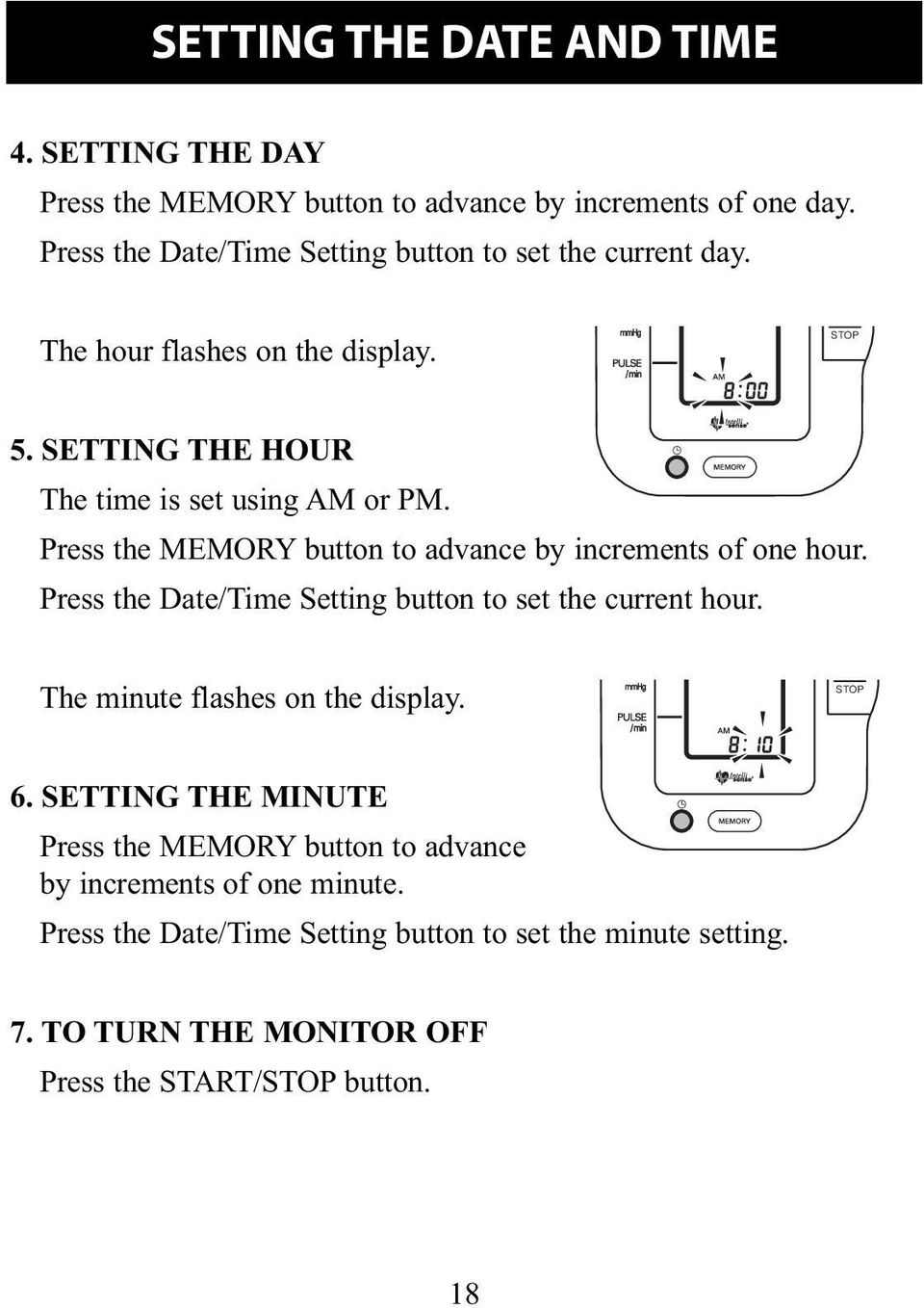 Press the MEMORY button to advance by increments of one hour. Press the Date/Time Setting button to set the current hour. The minute flashes on the display.