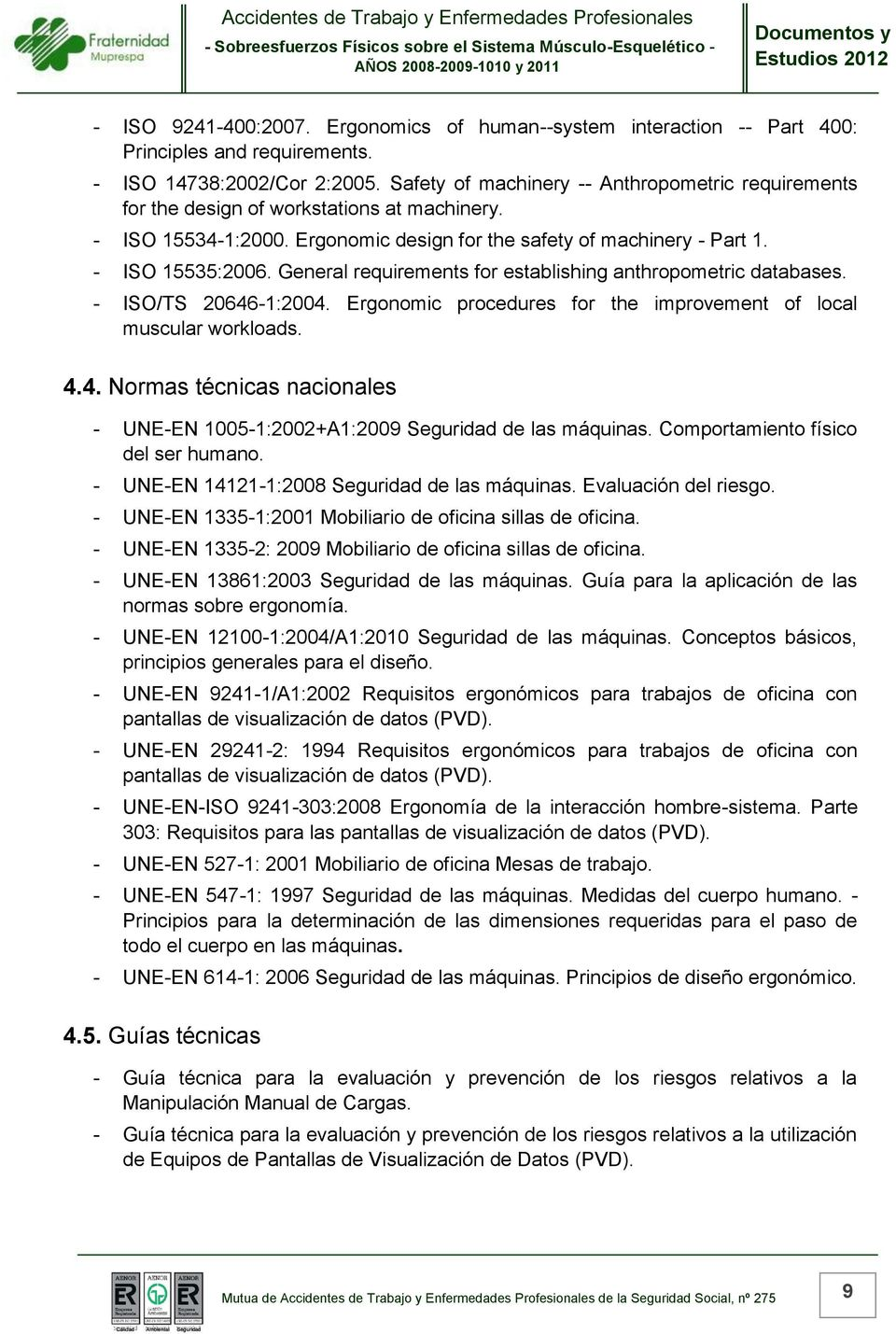 General requirements for establishing anthropometric databases. - ISO/TS 2646-:24. Ergonomic procedures for the improvement of local muscular workloads. 4.4. Normas técnicas nacionales - UNE-EN 5-:22+A:29 Seguridad de las máquinas.