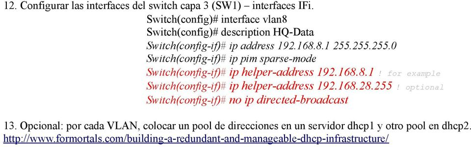 255.255.0 Switch(config-if)# ip pim sparse-mode Switch(config-if)# ip helper-address 192.168.8.1! for example Switch(config-if)# ip helper-address 192.
