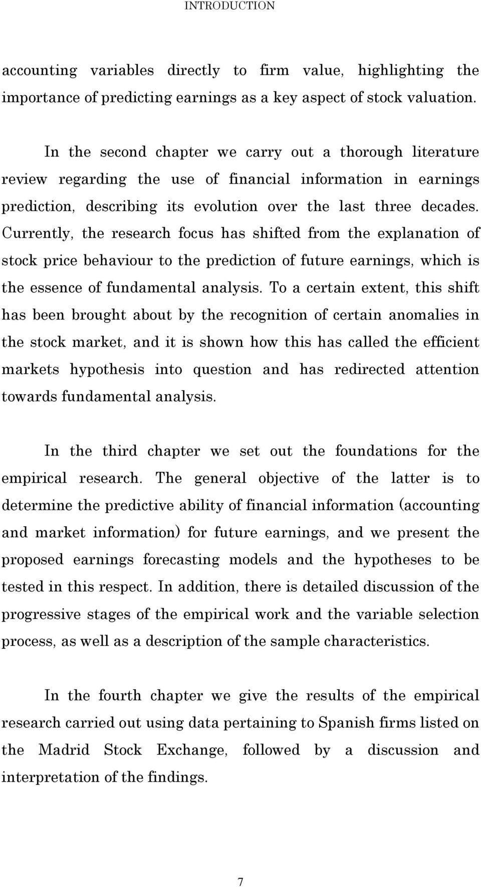 Currently, the research focus has shifted from the explanation of stock price behaviour to the prediction of future earnings, which is the essence of fundamental analysis.