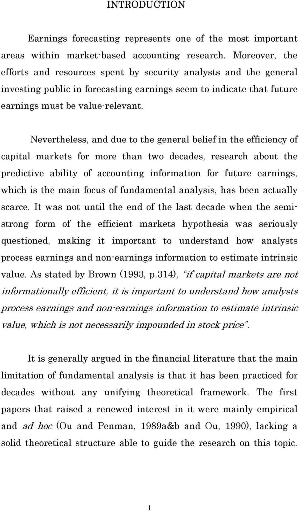 Nevertheless, and due to the general belief in the efficiency of capital markets for more than two decades, research about the predictive ability of accounting information for future earnings, which