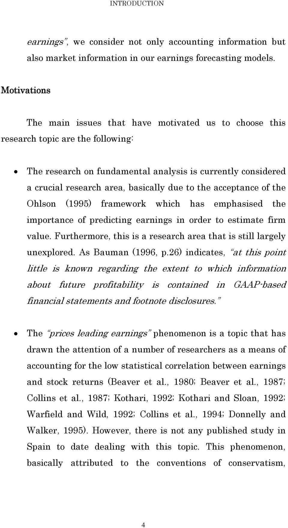 to the acceptance of the Ohlson (1995) framework which has emphasised the importance of predicting earnings in order to estimate firm value.