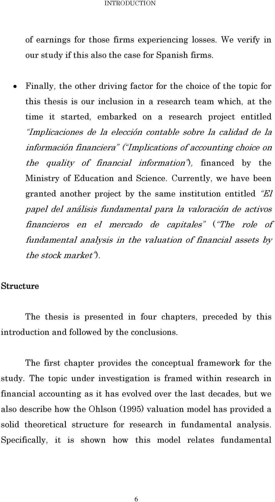 de la elección contable sobre la calidad de la información financiera ( Implications of accounting choice on the quality of financial information ), financed by the Ministry of Education and Science.