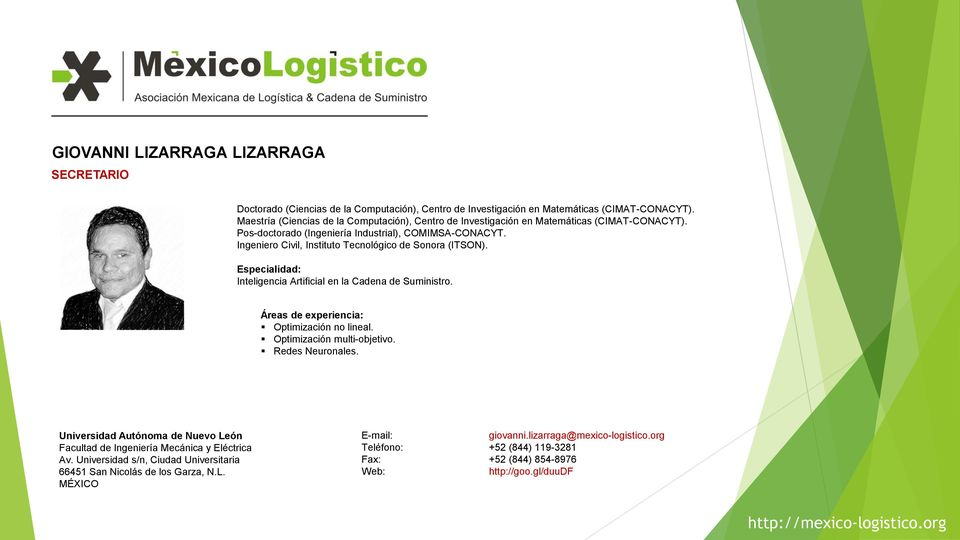 Ingeniero Civil, Instituto Tecnológico de Sonora (ITSON). Especialidad: Inteligencia Artificial en la Cadena de Suministro. Áreas de experiencia: Optimización no lineal. Optimización multi-objetivo.