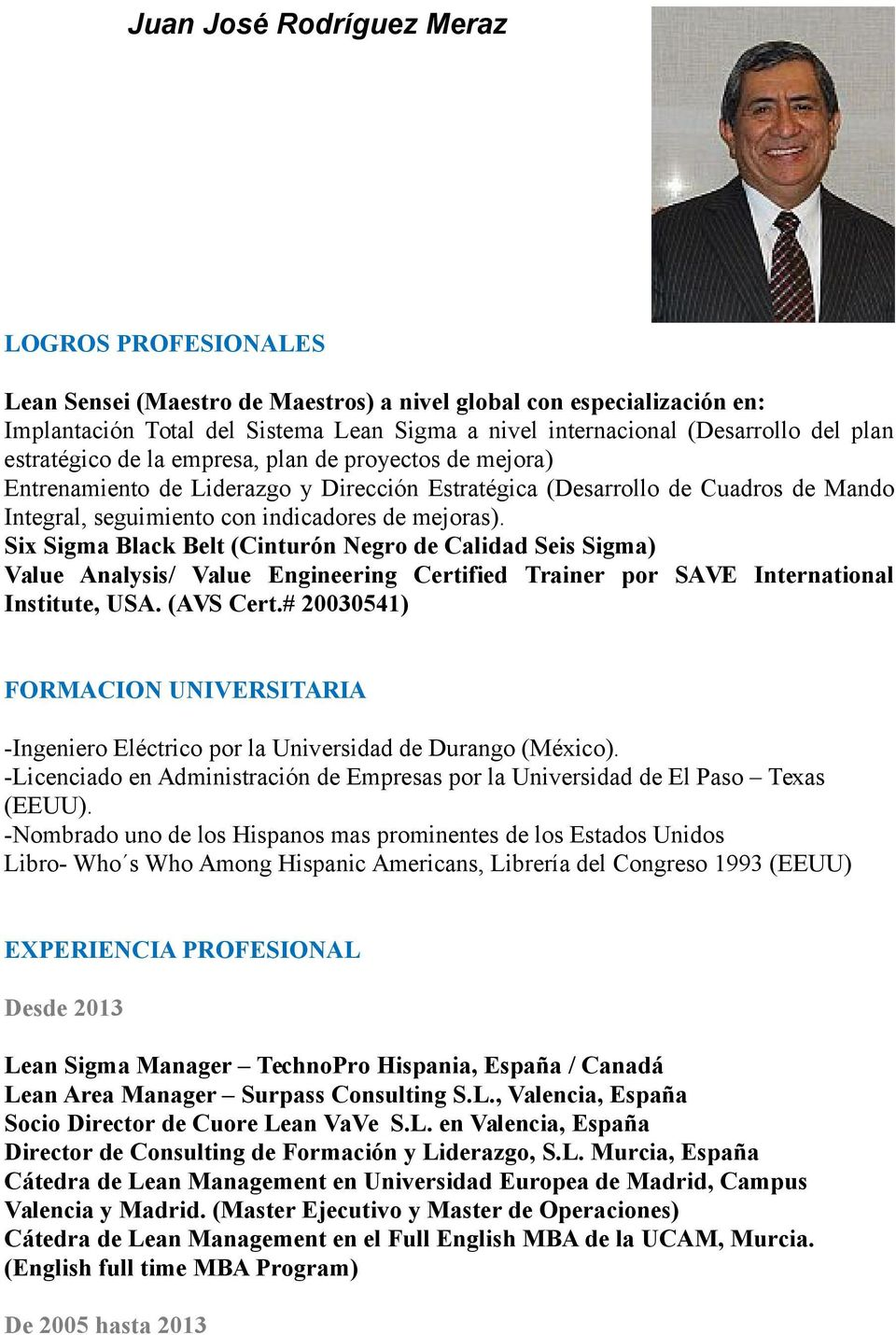 Six Sigma Black Belt (Cinturón Negro de Calidad Seis Sigma) Value Analysis/ Value Engineering Certified Trainer por SAVE International Institute, USA. (AVS Cert.