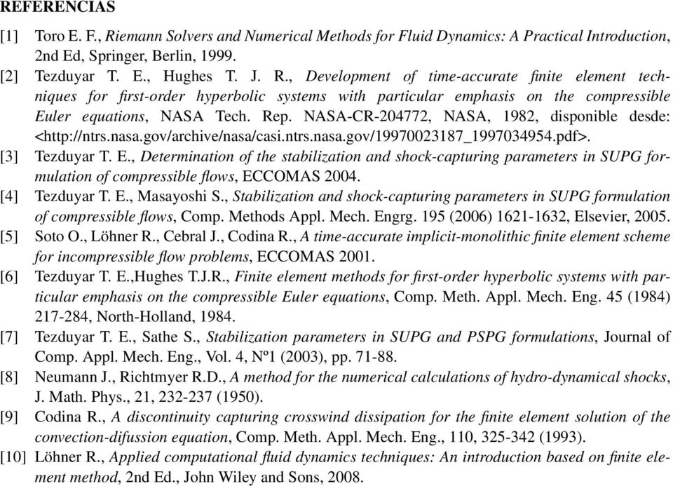 , Determination of the stabilization and shock-capturing parameters in SUPG formulation of compressible flows, ECCOMAS 2004. [4] Tezduyar T. E., Masayoshi S.