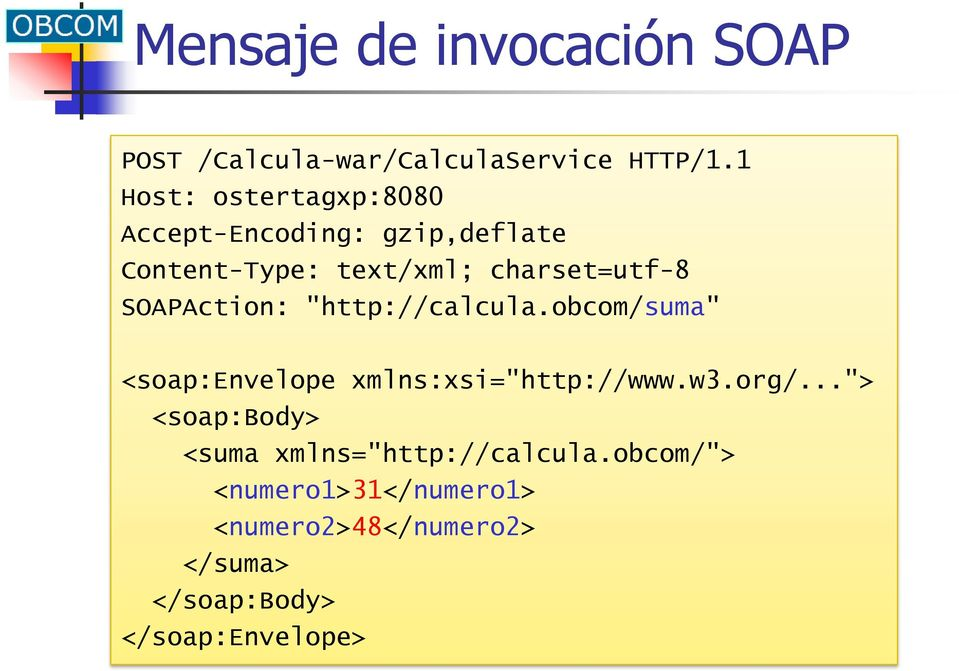 "SOAPAction: ""http://calcula.obcom/suma"" <soap:envelope xmlns:xsi=""http://www.w3.org/."