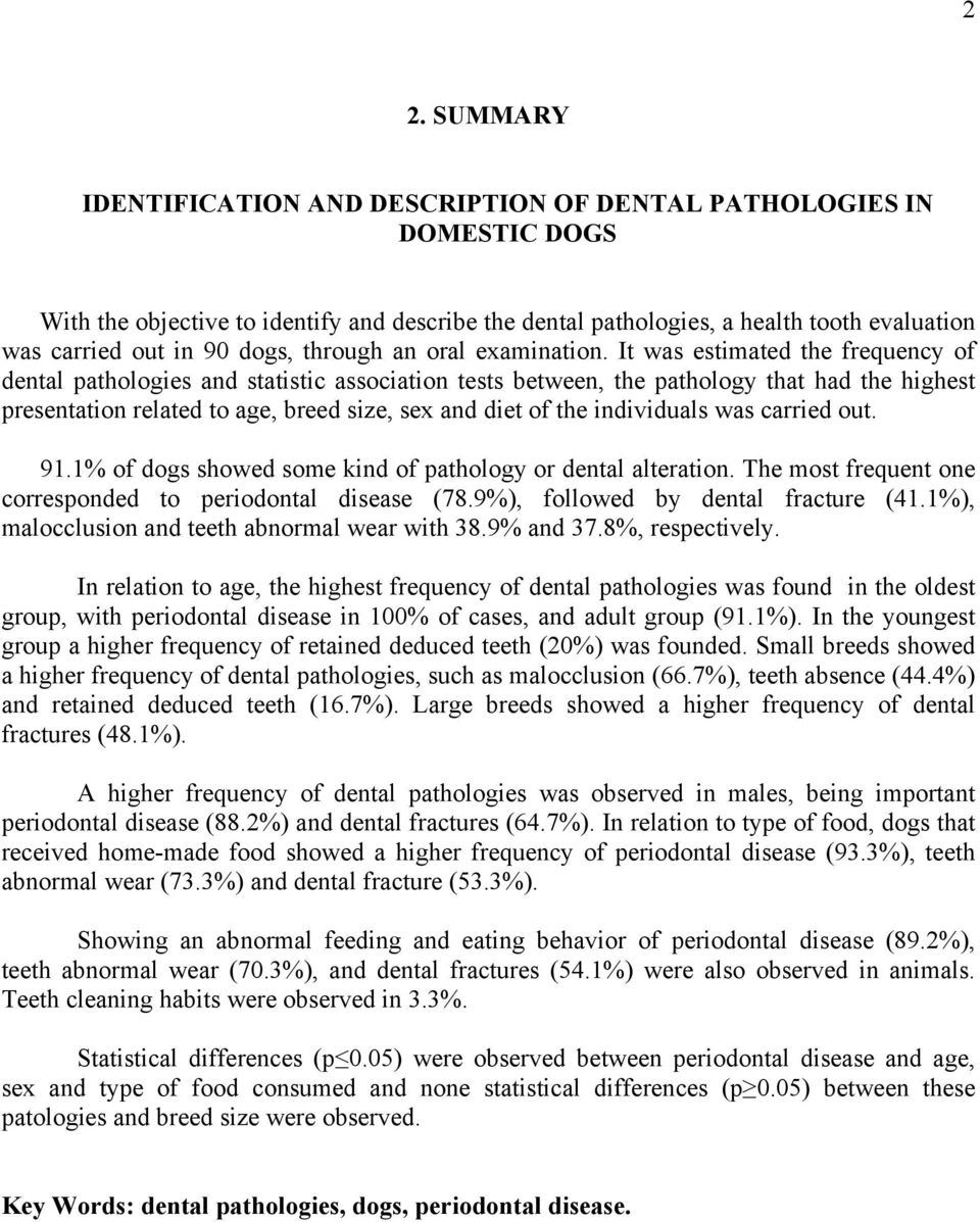 It was estimated the frequency of dental pathologies and statistic association tests between, the pathology that had the highest presentation related to age, breed size, sex and diet of the