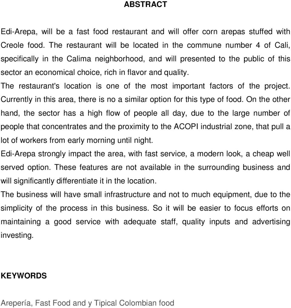 quality. The restaurant's location is one of the most important factors of the project. Currently in this area, there is no a similar option for this type of food.