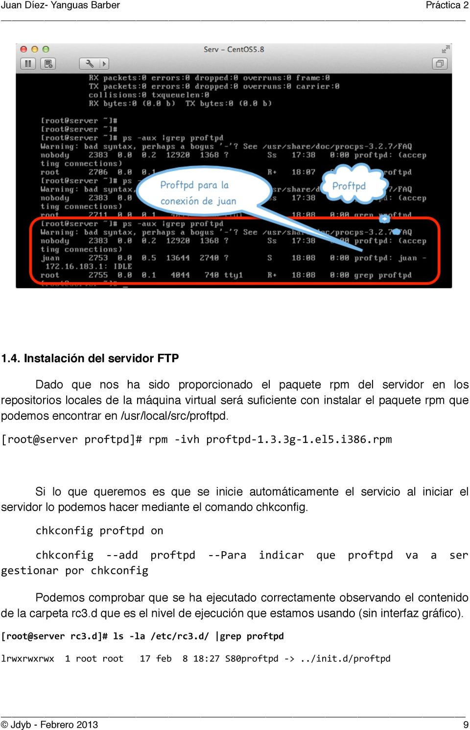 encontrar en /usr/local/src/proftpd. [root@server proftpd]# rpm - ivh proftpd- 1.3.3g- 1.el5.i386.