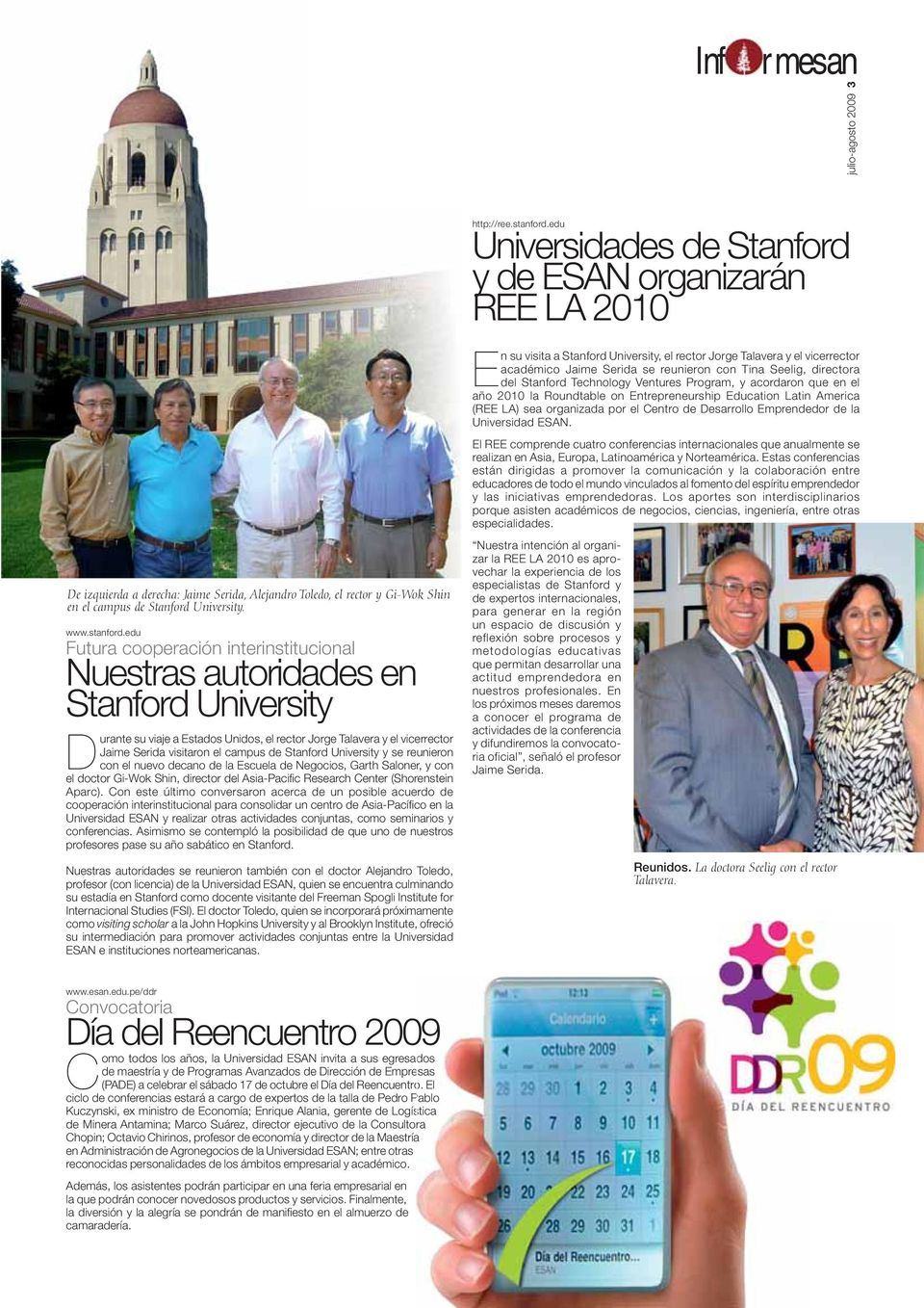 Stanford University y se reunieron con el nuevo decano de la Escuela de Negocios, Garth Saloner, y con el doctor Gi-Wok Shin, director del Asia-Pacifi c Research Center (Shorenstein Aparc).