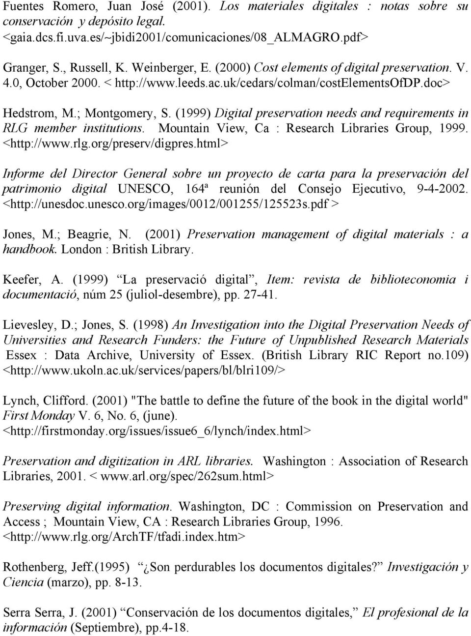 (1999) Digital preservation needs and requirements in RLG member institutions. Mountain View, Ca : Research Libraries Group, 1999. <http://www.rlg.org/preserv/digpres.