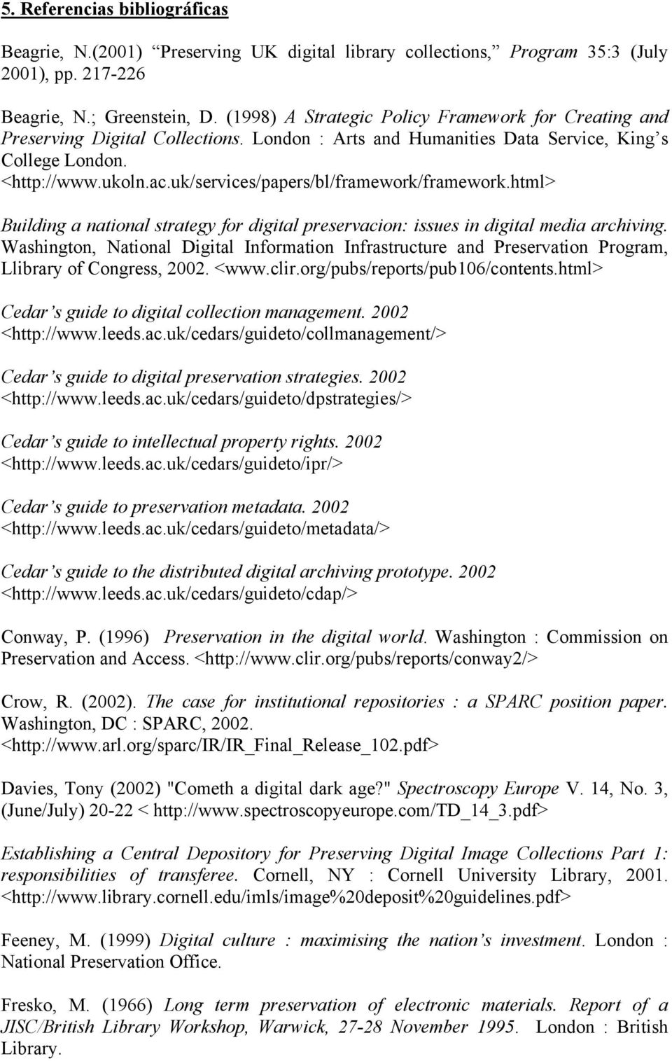 uk/services/papers/bl/framework/framework.html> Building a national strategy for digital preservacion: issues in digital media archiving.