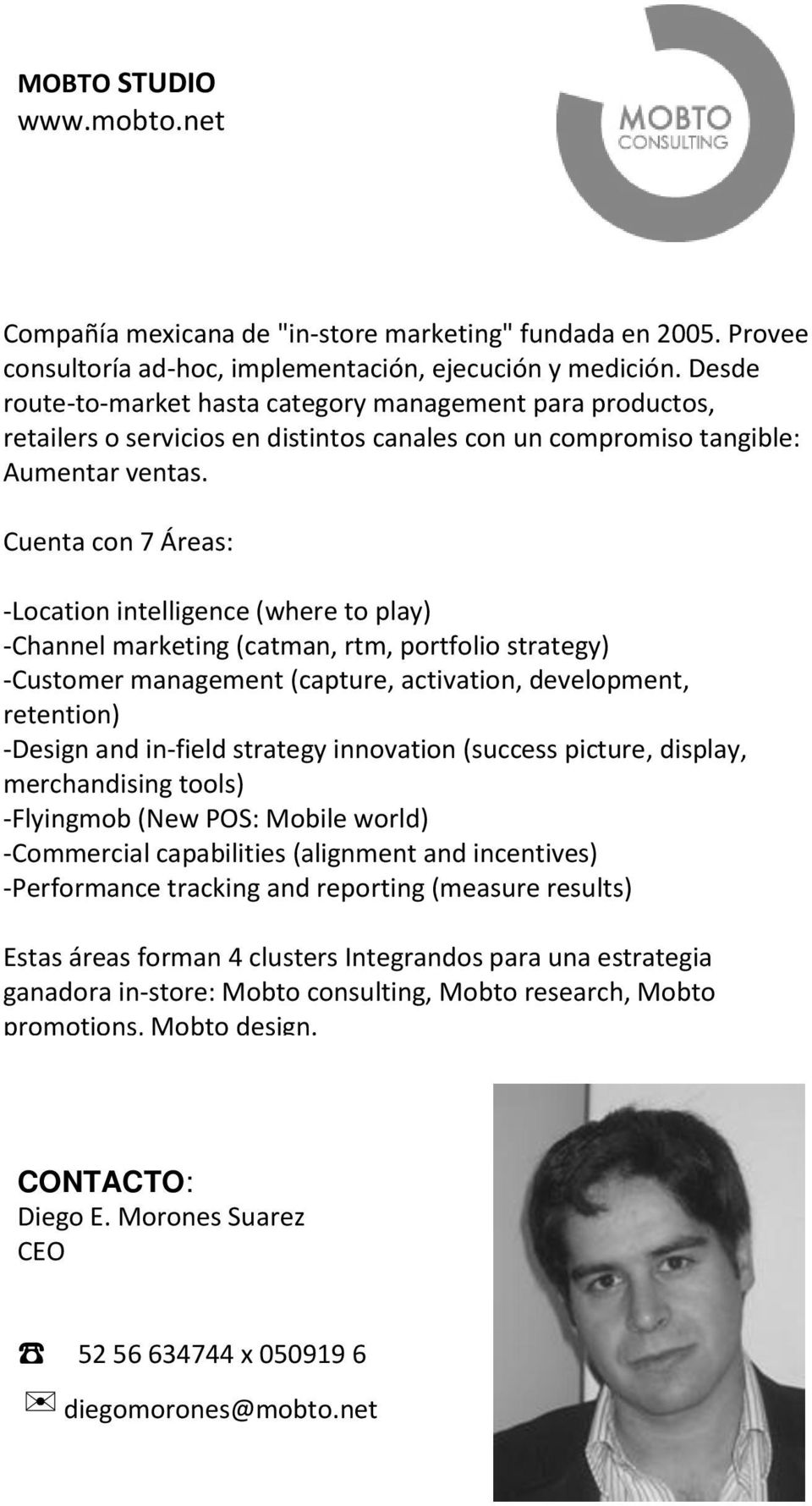 Cuenta con 7 Áreas: -Location intelligence (where to play) -Channel marketing (catman, rtm, portfolio strategy) -Customer management (capture, activation, development, retention) -Design and in-field