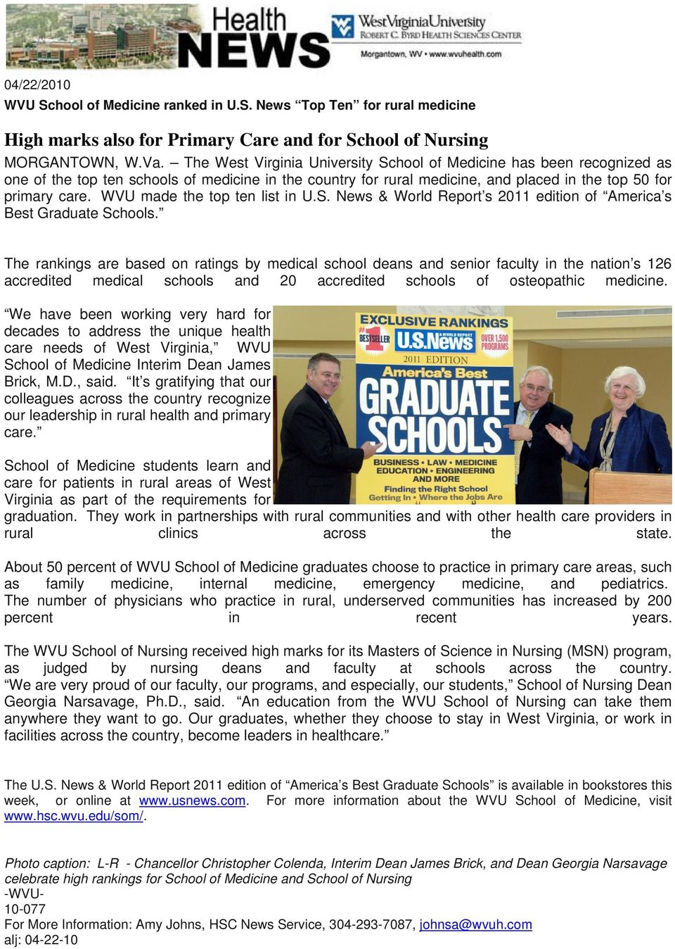 WVU made the top ten list in U.S. News & World Report s 2011 edition of America s Best Graduate Schools.