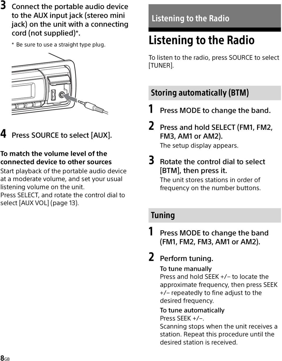 To match the volume level of the connected device to other sources Start playback of the portable audio device at a moderate volume, and set your usual listening volume on the unit.