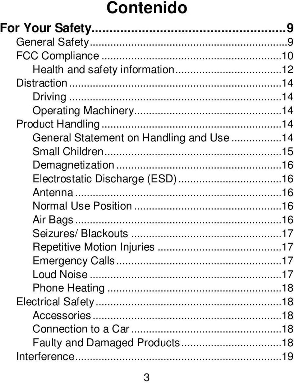 ..16 Electrostatic Discharge (ESD)...16 Antenna...16 Normal Use Position...16 Air Bags...16 Seizures/ Blackouts...17 Repetitive Motion Injuries.