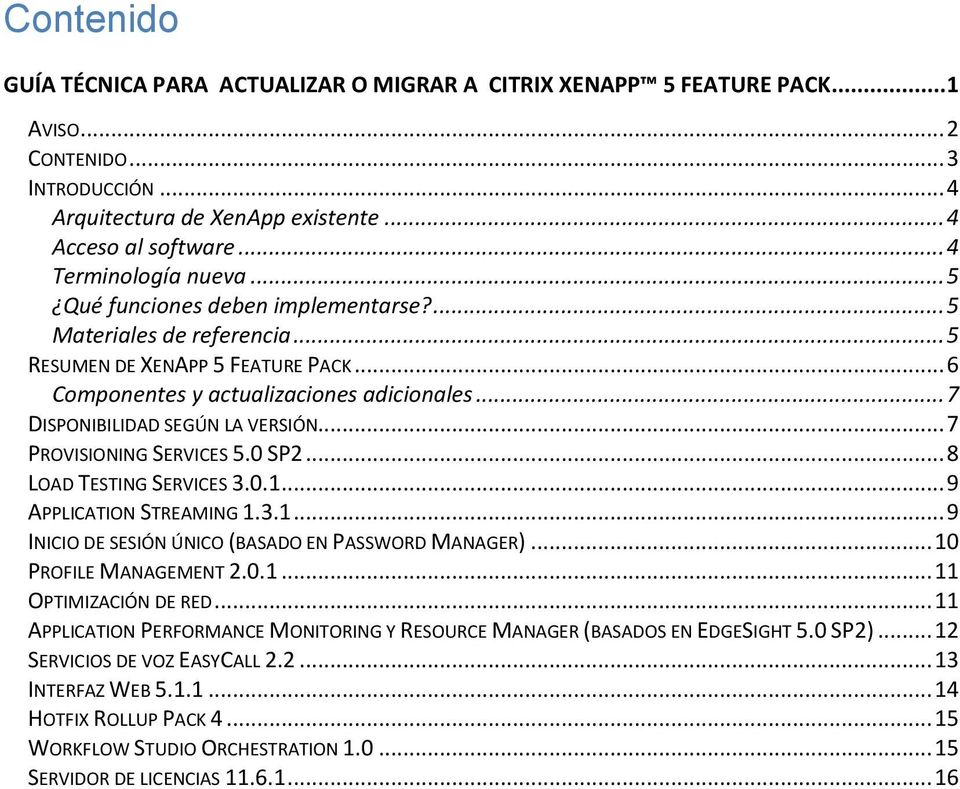 .. 7 DISPONIBILIDAD SEGÚN LA VERSIÓN... 7 PROVISIONING SERVICES 5.0 SP2... 8 LOAD TESTING SERVICES 3.0.1... 9 APPLICATION STREAMING 1.3.1... 9 INICIO DE SESIÓN ÚNICO (BASADO EN PASSWORD MANAGER).