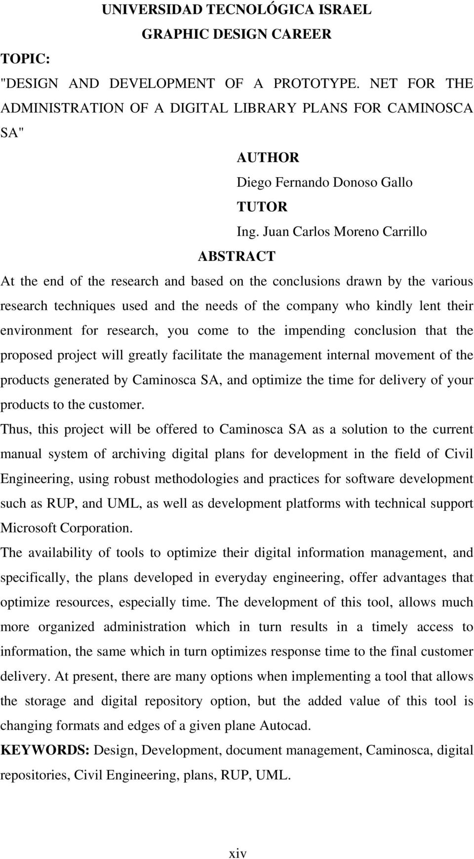 Juan Carlos Moreno Carrillo ABSTRACT At the end of the research and based on the conclusions drawn by the various research techniques used and the needs of the company who kindly lent their