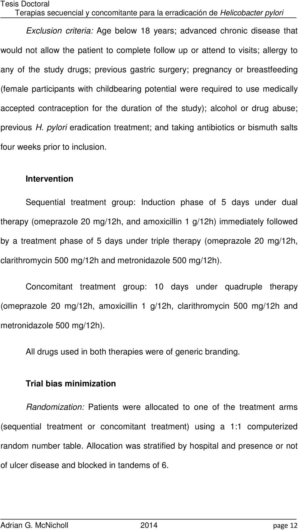 previous H. pylori eradication treatment; and taking antibiotics or bismuth salts four weeks prior to inclusion.