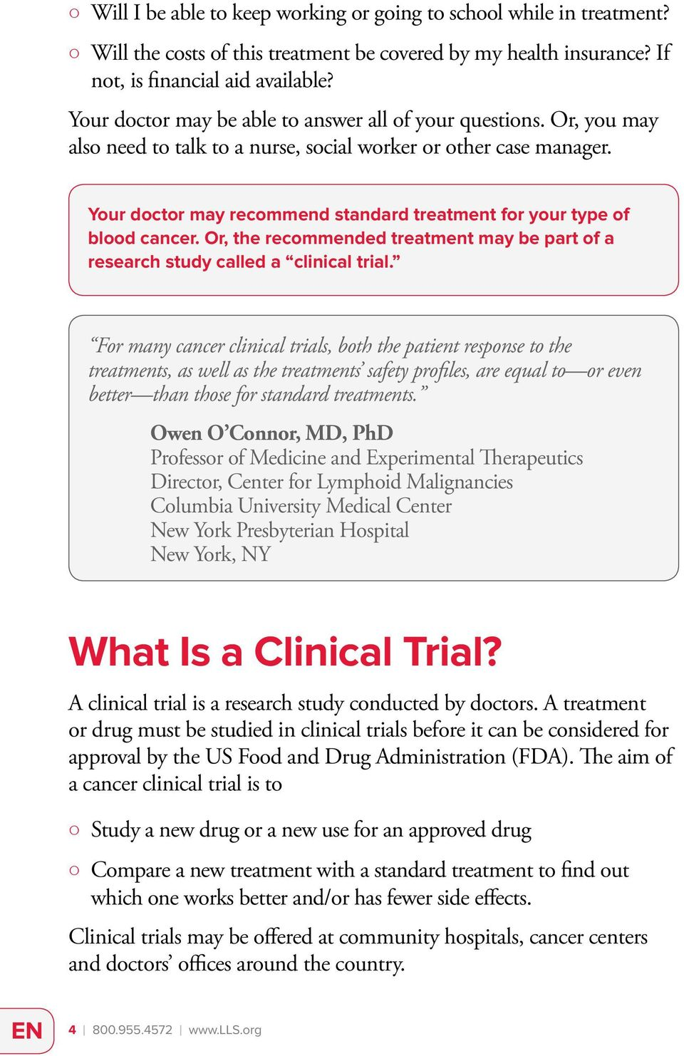 Your doctor may recommend standard treatment for your type of blood cancer. Or, the recommended treatment may be part of a research study called a clinical trial.