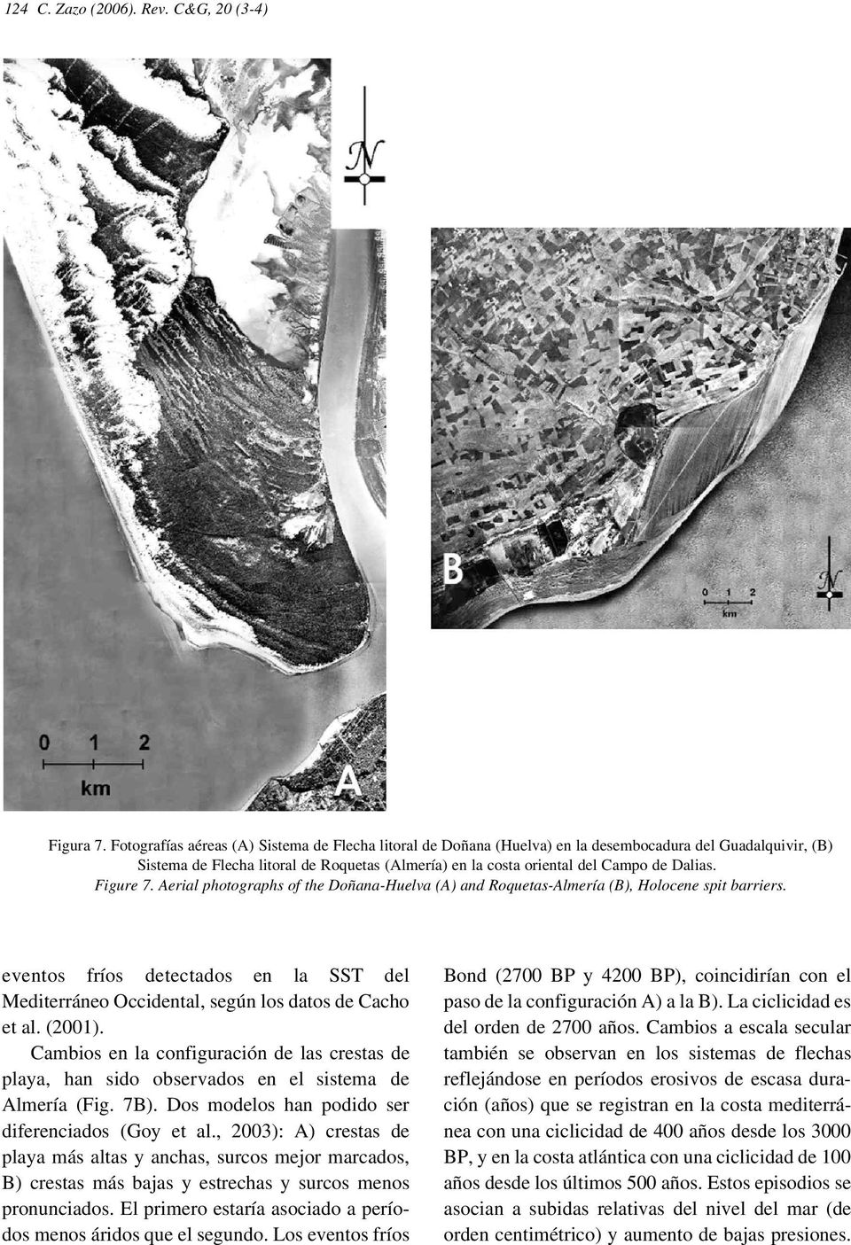Figure 7. Aerial photographs of the Doñana-Huelva (A) and Roquetas-Almería (B), Holocene spit barriers.
