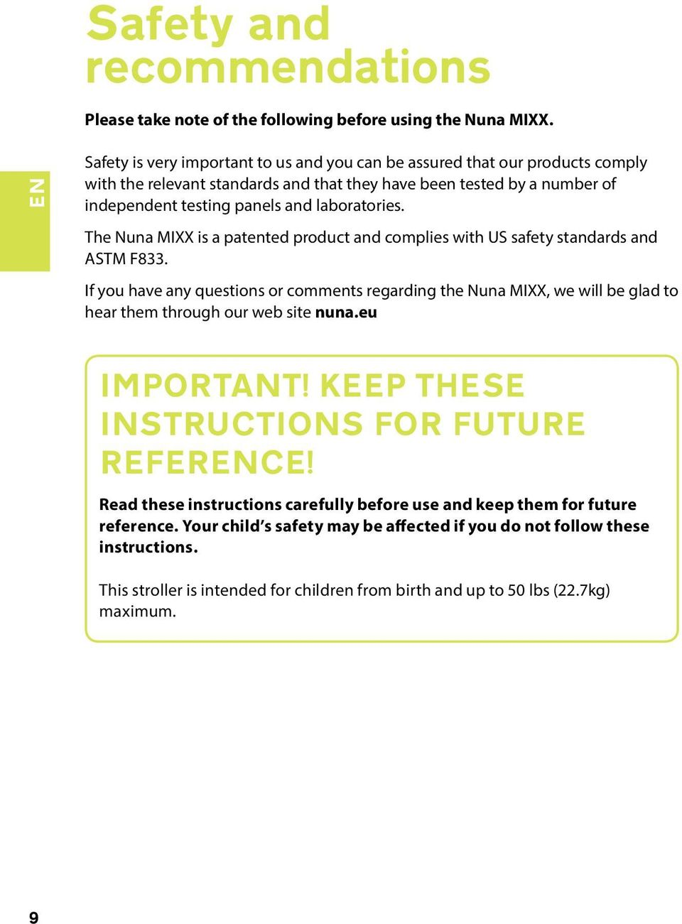 The Nuna MIXX is a patented product and complies with US safety standards and ASTM F833.