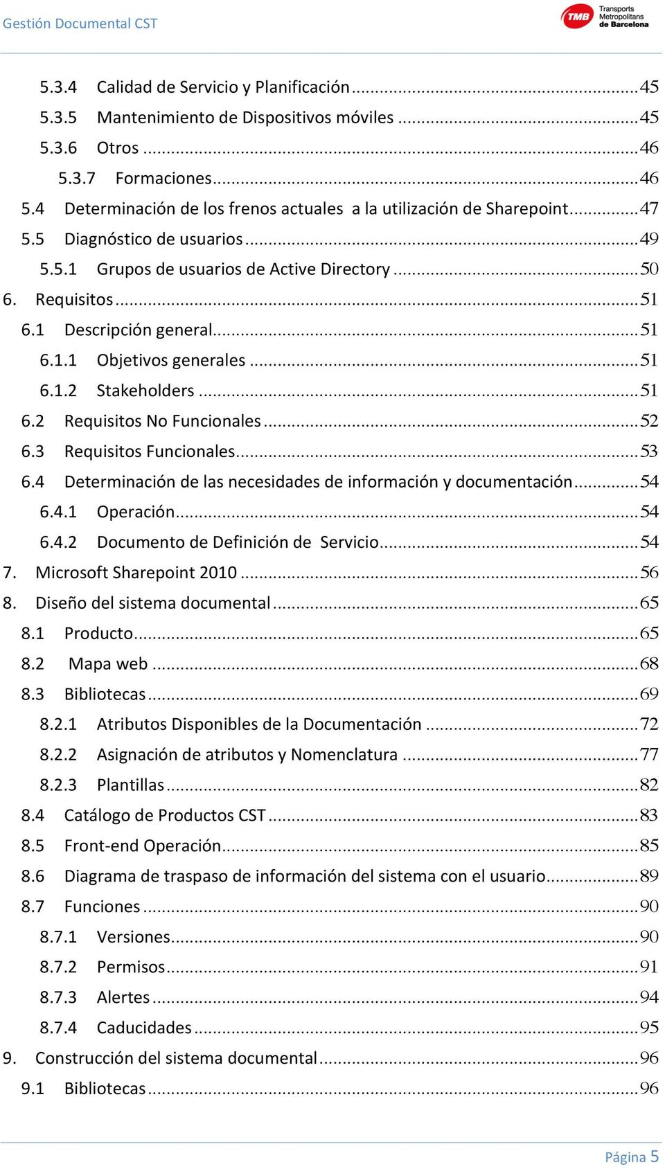 .. 51 6.1 Descripción general... 51 6.1.1 Objetivos generales... 51 6.1.2 Stakeholders... 51 6.2 Requisitos No Funcionales... 52 6.3 Requisitos Funcionales... 53 6.
