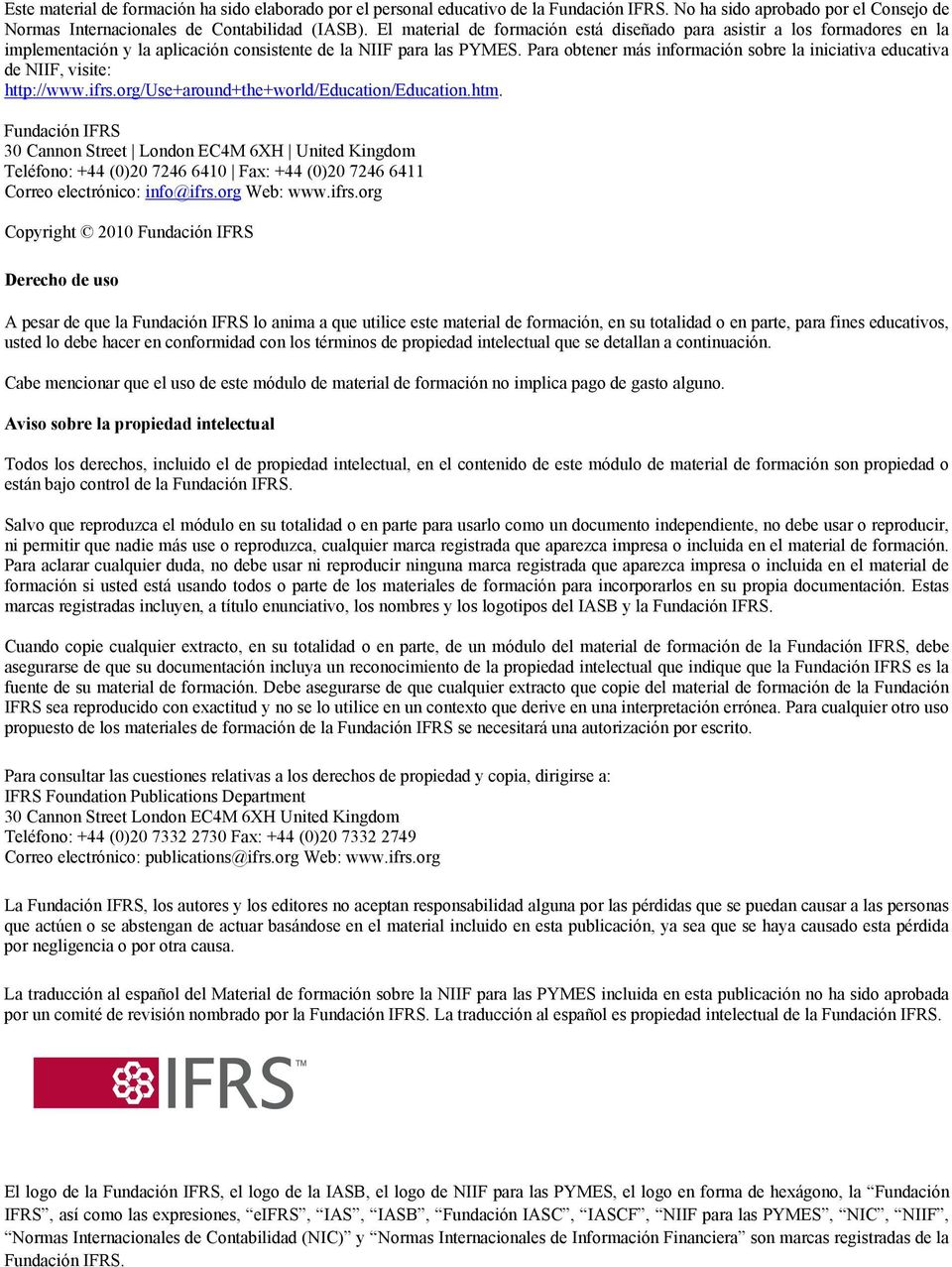 Para obtener más información sobre la iniciativa educativa de NIIF, visite: http://www.ifrs.org/use+around+the+world/education/education.htm.