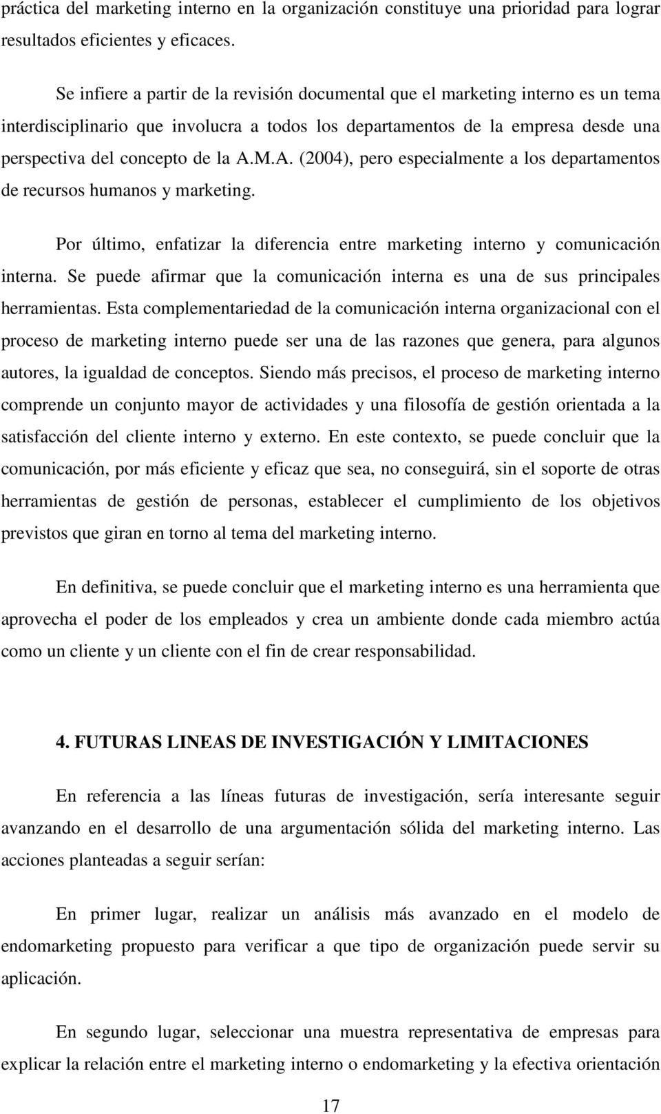 A. (2004), pero especialmente a los departamentos de recursos humanos y marketing. Por último, enfatizar la diferencia entre marketing interno y comunicación interna.