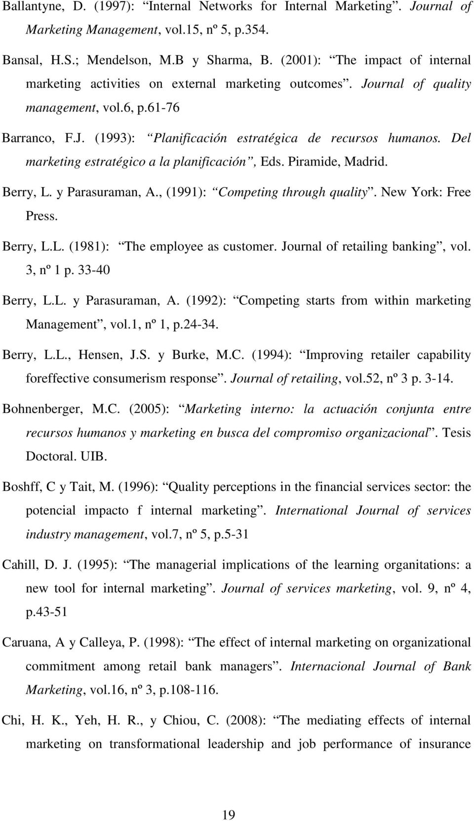 Del marketing estratégico a la planificación, Eds. Piramide, Madrid. Berry, L. y Parasuraman, A., (1991): Competing through quality. New York: Free Press. Berry, L.L. (1981): The employee as customer.