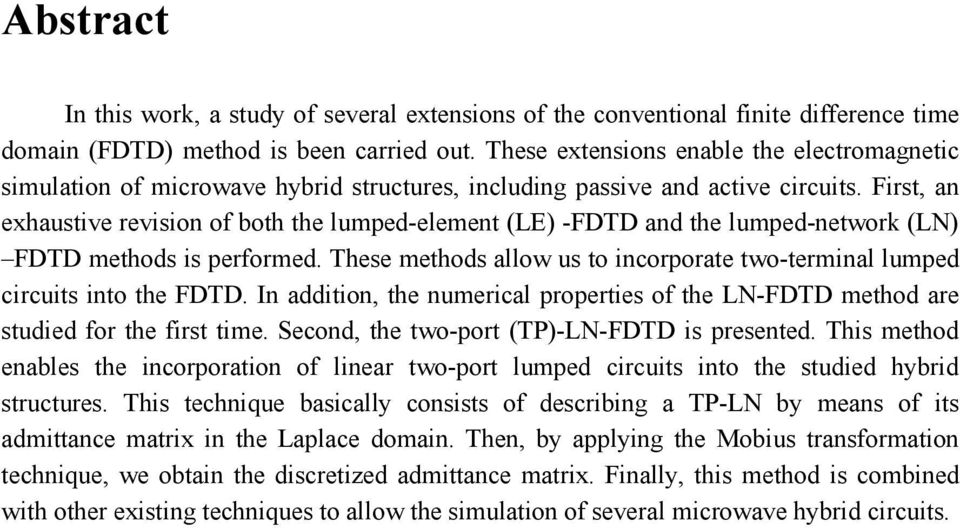 First, an exhaustive revision of both the lumped-element (LE) -FDTD and the lumped-network (LN) FDTD methods is performed.