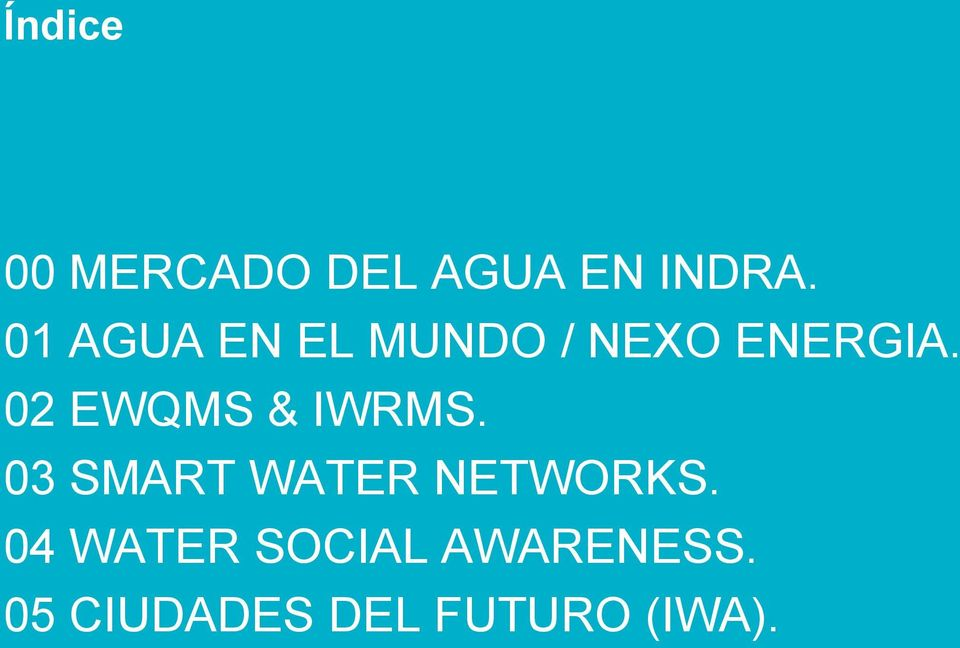 03 SMART WATER NETWORKS. 04 WATER SOCIAL AWARENESS.