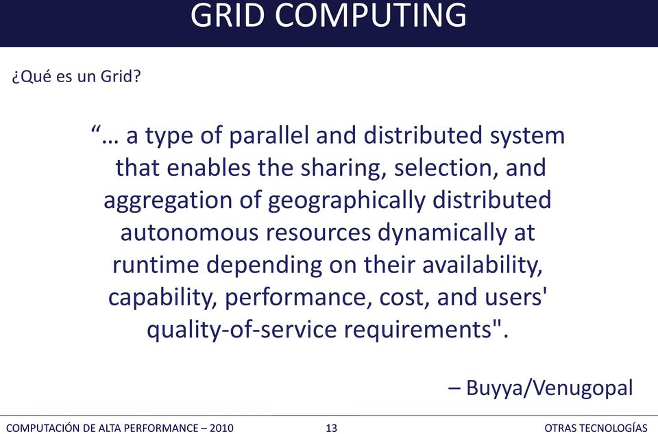 of geographically distributed autonomous resources dynamically at runtime depending on their