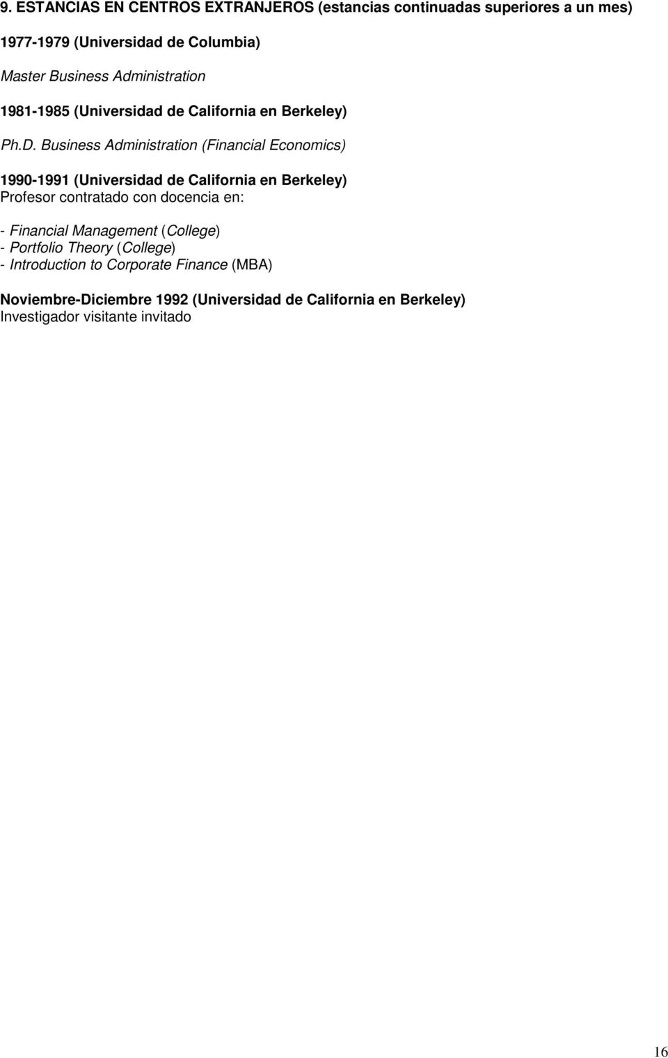 Business Administration (Financial Economics) 1990-1991 (Universidad de California en Berkeley) Profesor contratado con docencia en: -