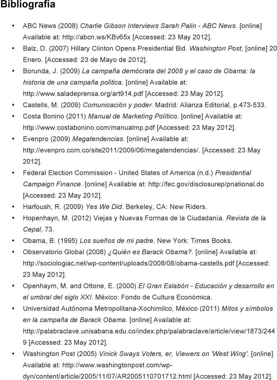 (2009) La campaña demócrata del 2008 y el caso de Obama: la historia de una campaña politica. [online] Available at: http://www.saladeprensa.org/art914.pdf [Accessed: 23 May 2012]. Castells, M.