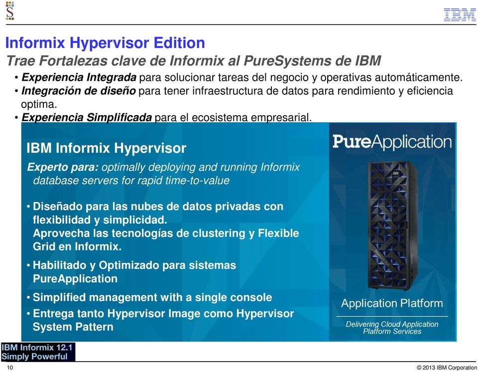 IBM Informix Hypervisor Experto para: optimally deploying and running Informix database servers for rapid time-to-value Diseñado para las nubes de datos privadas con flexibilidad y