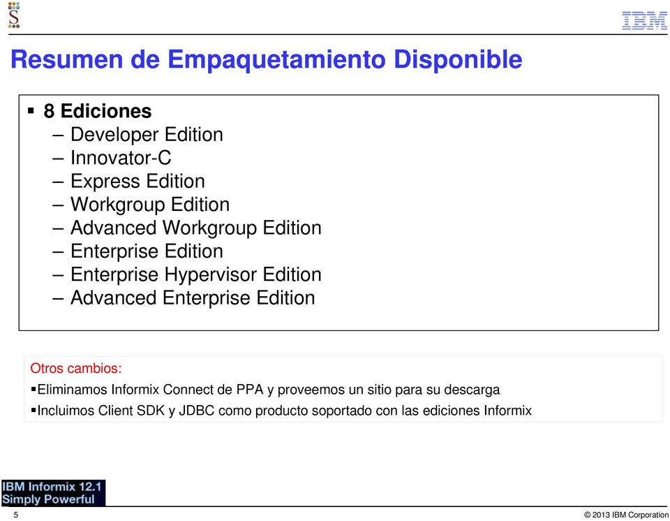 Advanced Enterprise Edition Otros cambios: Eliminamos Informix Connect de PPA y proveemos un