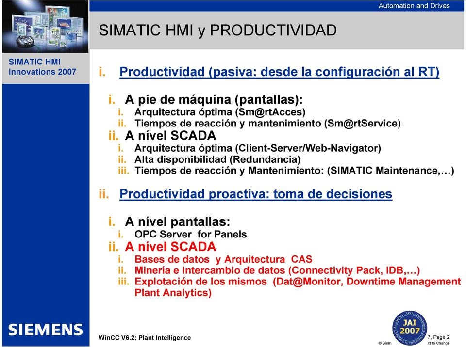Tiempos de reacción y Mantenimiento: (SIMATIC Maintenance, ) ii. Productividad proactiva: toma de decisiones i. A nível pantallas: i. OPC Server for Panels ii.