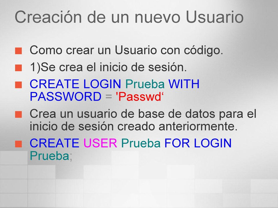 CREATE LOGIN Prueba WITH PASSWORD = 'Passwd Crea un usuario de