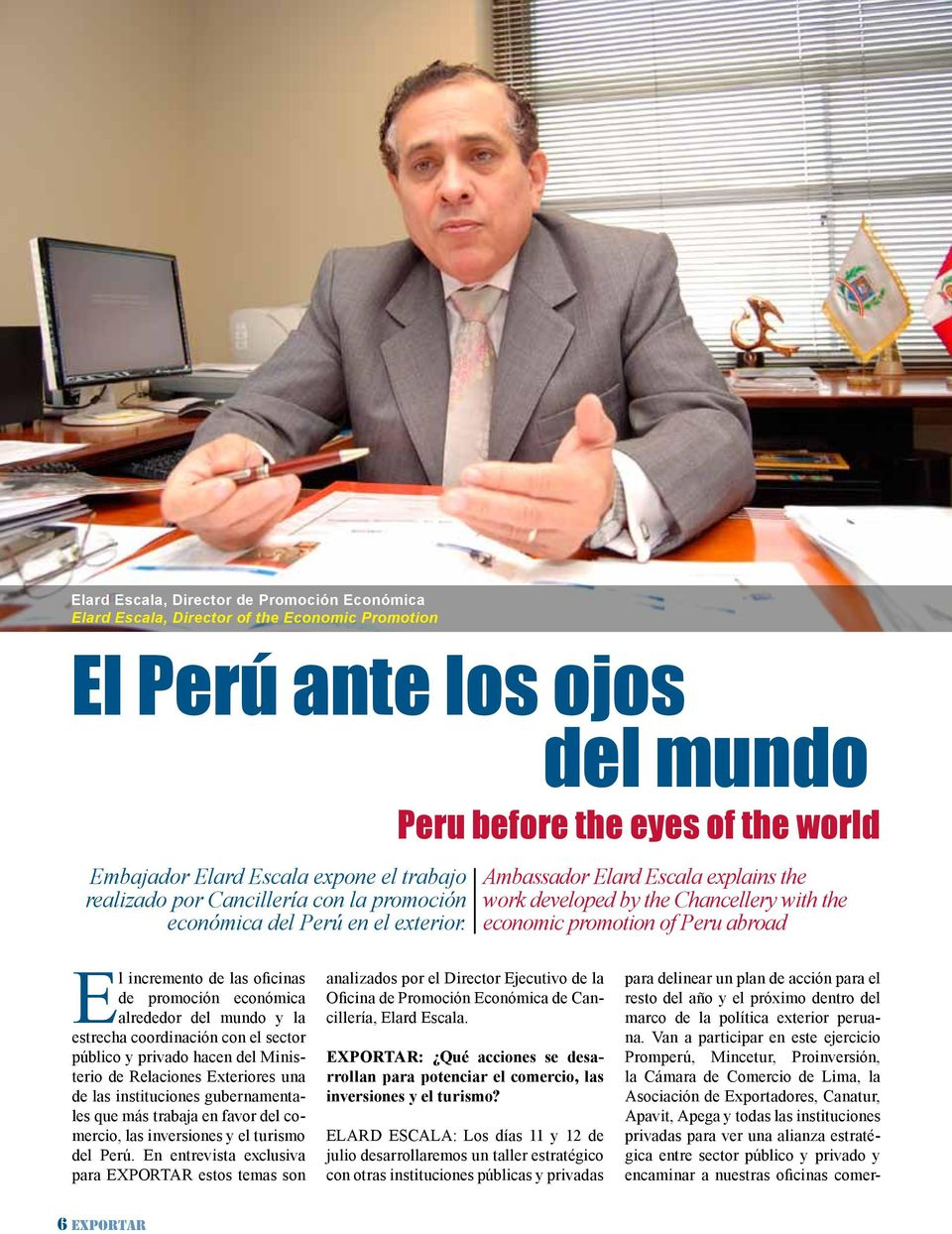 Peru before the eyes of the world Ambassador Elard Escala explains the work developed by the Chancellery with the economic promotion of Peru abroad El incremento de las oficinas de promoción