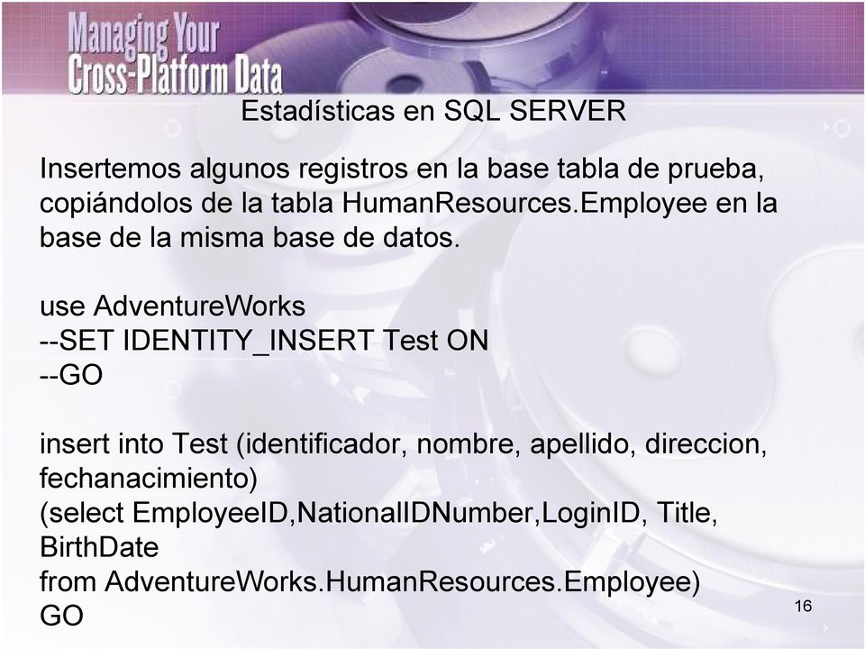 use AdventureWorks --SET IDENTITY_INSERT Test ON --GO insert into Test (identificador, nombre,