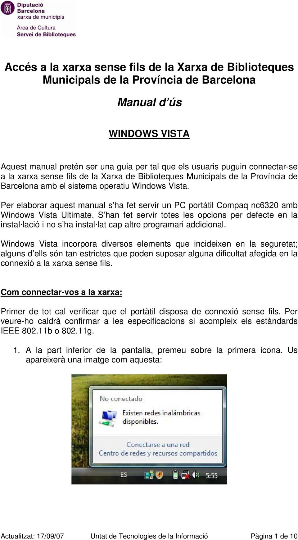Per elaborar aquest manual s ha fet servir un PC portàtil Compaq nc6320 amb Windows Vista Ultimate.