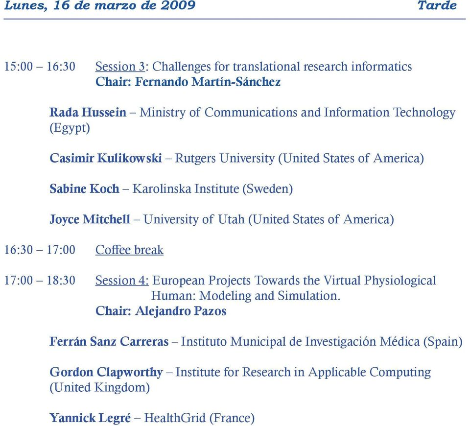 States of America) 16:30 17:00 Coffee break 17:00 18:30 Session 4: European Projects Towards the Virtual Physiological Human: Modeling and Simulation.
